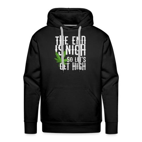 The End Is Nigh - So Let's Get High on Weed Pot - Men's Premium Hoodie