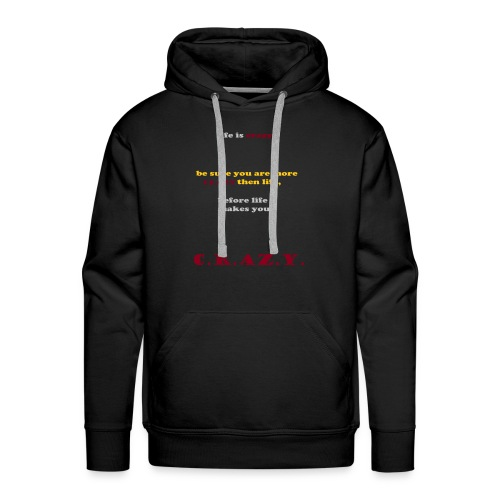 Life is crazy - Mannen Premium hoodie