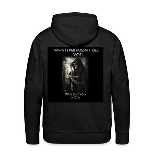 WHATEVER DOESN'T KILL YOU IS GONNA LEAVE A SCAR - Men's Premium Hoodie