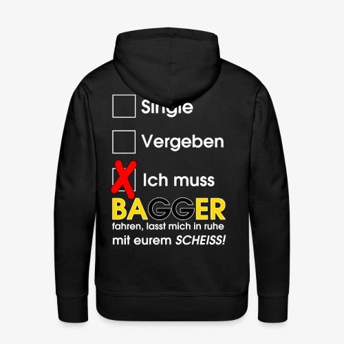 Single, vergeben, ich muss Bagger fahren - Männer Premium Hoodie