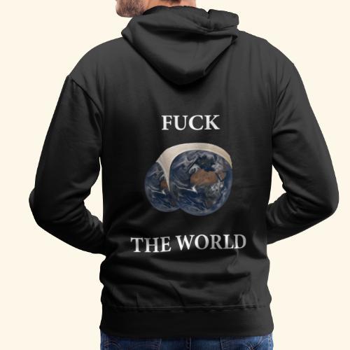 Fuck the World - Men's Premium Hoodie