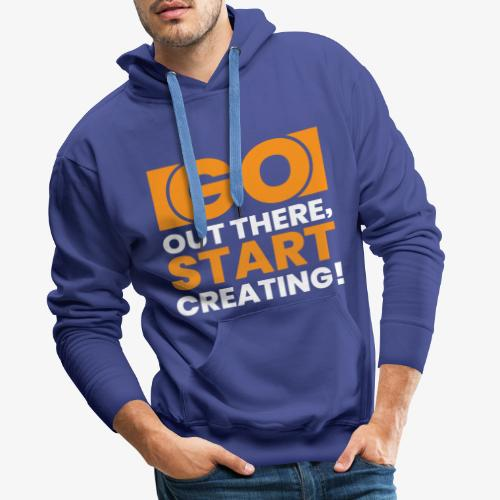 GO OUT THERE, START CREATING!! - Men's Premium Hoodie