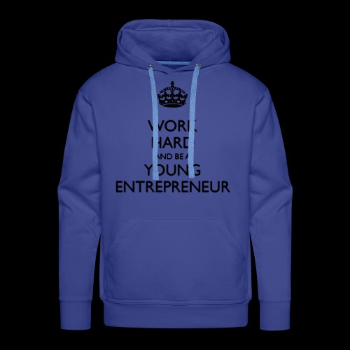 Work hard and be a young Entrepreneur - Männer Premium Hoodie