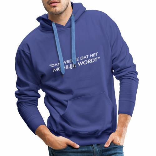 Dan weet je dat het moeilijk wordt - Mannen Premium hoodie