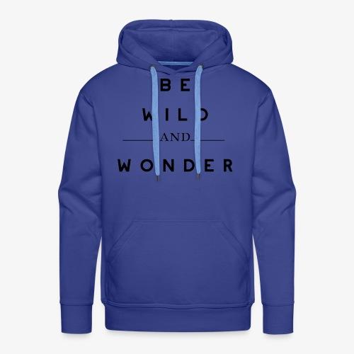 BE WILD AND WONDER - Männer Premium Hoodie