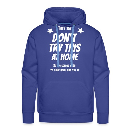Don't try this at home - Männer Premium Hoodie