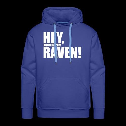 Sprüche T-Shirts – Hey, raven | Sprücheshirts - Männer Premium Hoodie