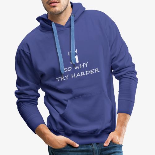 Im #1 So why try harder - Männer Premium Hoodie