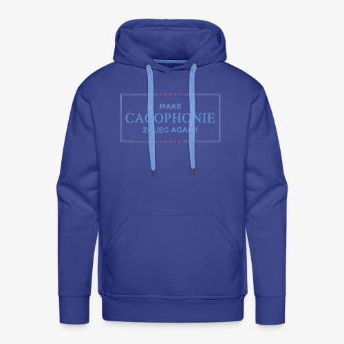Faire la Cacophonie zgueg encore ! - Sweat-shirt à capuche Premium pour hommes
