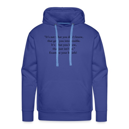 It's not what you don't know - Men's Premium Hoodie