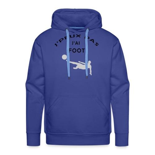 J PEUX PAS J AI FOOT - Sweat-shirt à capuche Premium pour hommes
