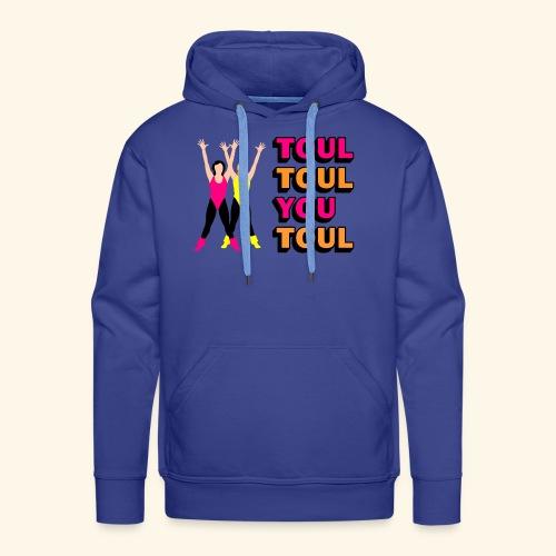 Toul Toul You Toul - Sweat-shirt à capuche Premium pour hommes