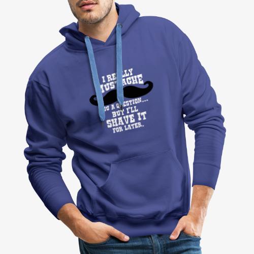 Funny Mustache T Shirt - Men's Premium Hoodie