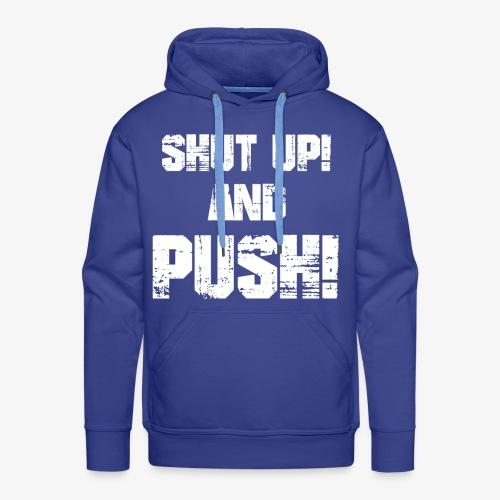 Shut up and push - Männer Premium Hoodie