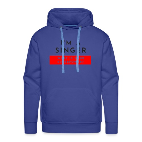 I'm a singer what is your superpower? - Felpa con cappuccio premium da uomo