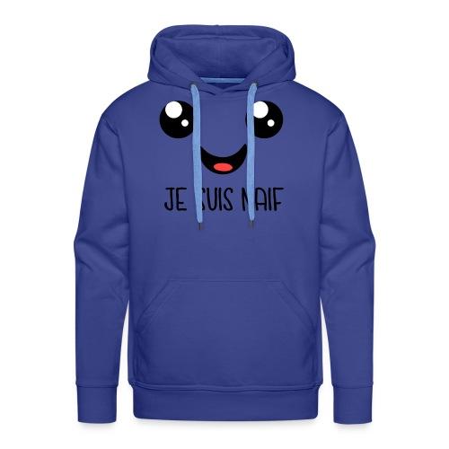 JE SUIS NAÏF - Sweat-shirt à capuche Premium pour hommes