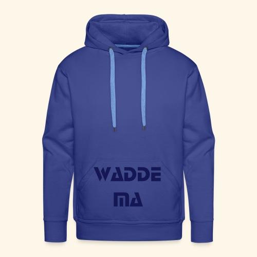Wadde Ma - Männer Premium Hoodie