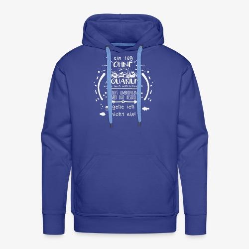 Lustiges Spruch-Motiv für Aquarien-Fans Geschenk - Männer Premium Hoodie