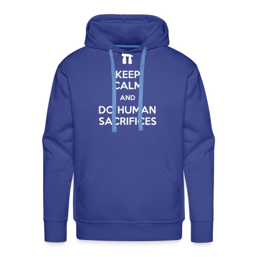 Keep calm and do human sacrifices - Felpa con cappuccio premium da uomo