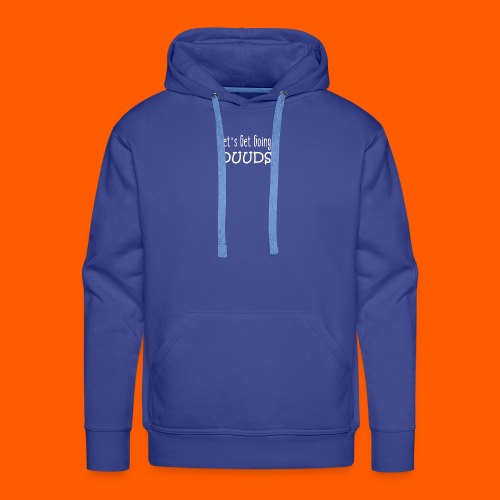 Lets Get Going DUUDS - wit op alle kleuren - Mannen Premium hoodie