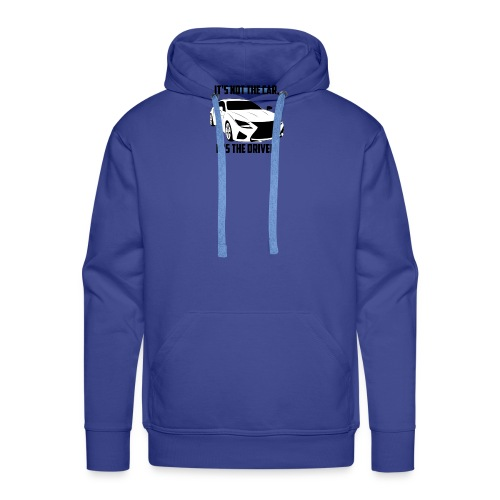 It's not the car, it's the driver. - Männer Premium Hoodie