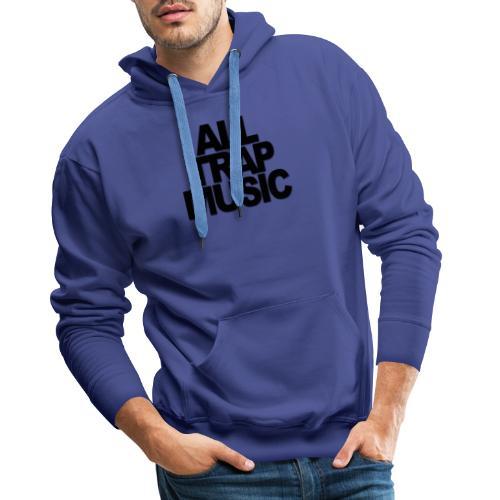 All Trap Music - Sweat-shirt à capuche Premium pour hommes