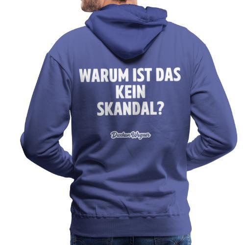 Warum ist das kein Skandal? - Männer Premium Hoodie