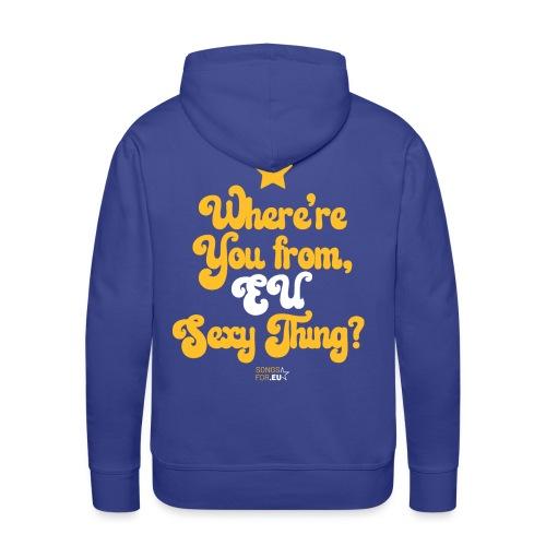 Where're you from, EU sexy thing? | SongsFor.EU - Men's Premium Hoodie