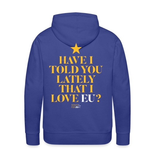 Have I told you lately I love EU | SongsFor.EU - Men's Premium Hoodie