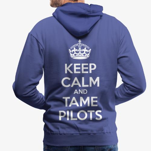 Keep Calm & Tame Pilots - Sweat-shirt à capuche Premium pour hommes