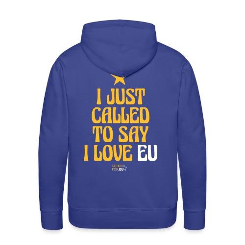 I just called to say I love EU | SongsFor.EU - Men's Premium Hoodie