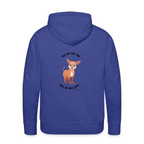 Pas de chi chi que du hua hua - Ozalee Style - Sweat-shirt à capuche Premium pour hommes