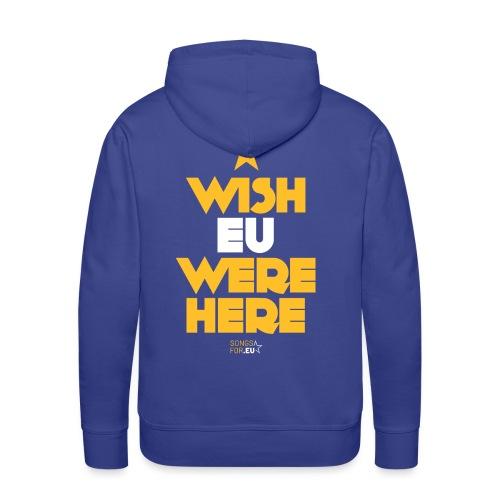 Wish EU were here | SongsFor.EU - Men's Premium Hoodie