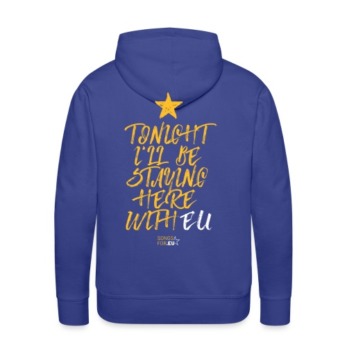 Tonight I'll stay here with EU | SongsFor.EU - Men's Premium Hoodie