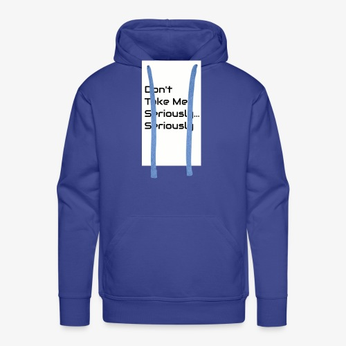 Don't Take Me Seriously... - Men's Premium Hoodie