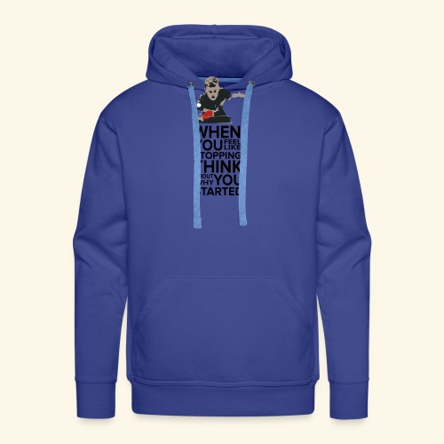 When you feel like stopping,THINK what you started - Männer Premium Hoodie