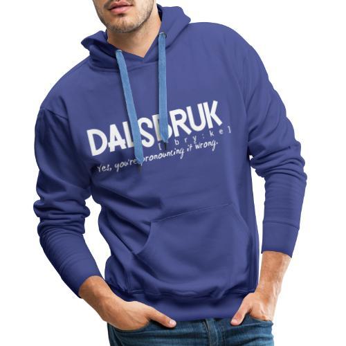 Dalsbruk: yes, you're pronouncing it wrong - Miesten premium-huppari