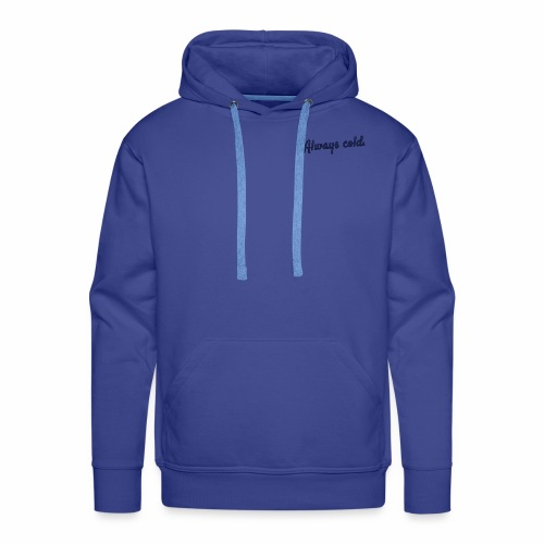 Always cold. - Men's Premium Hoodie