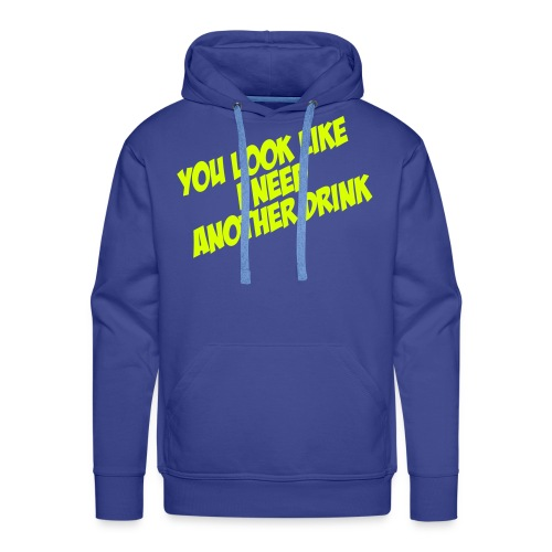 You look like I need another drink - Mannen Premium hoodie