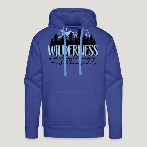 Wilderness is not a luxury but necessity of spirit - Männer Premium Hoodie
