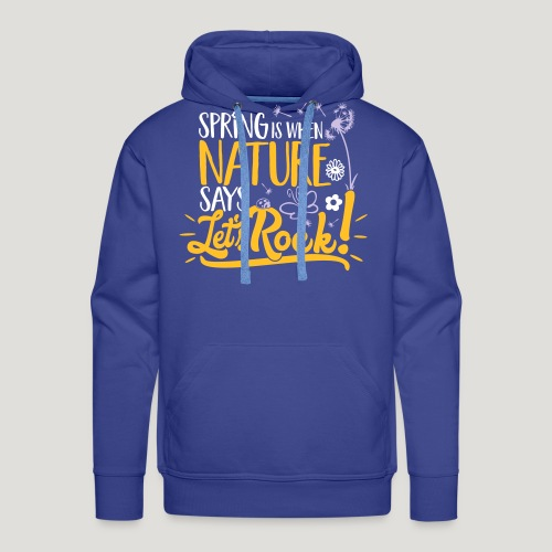 Spring is when Nature says ... für Naturliebhaber! - Männer Premium Hoodie