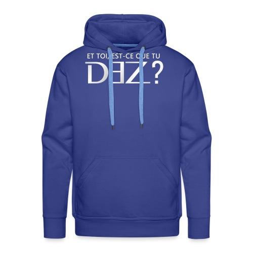 Et toi est-ce que tu DEZ ? - Sweat-shirt à capuche Premium pour hommes