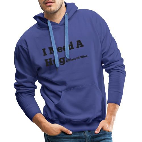 I need a huge glass of wine - Mannen Premium hoodie