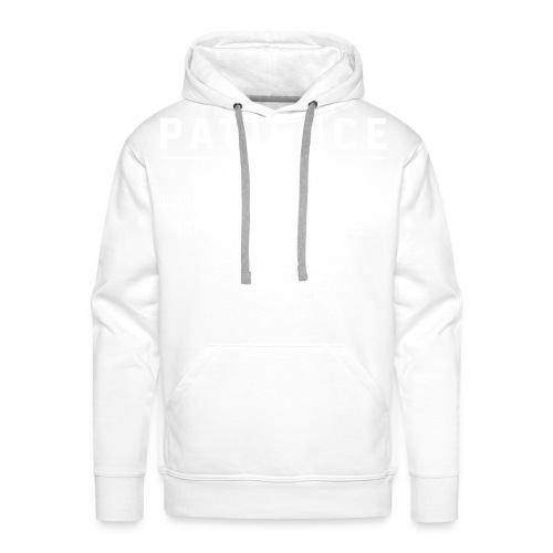 Patience what you have - Men's Premium Hoodie
