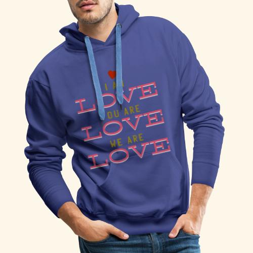 I am Love you are Love we are Love - Männer Premium Hoodie
