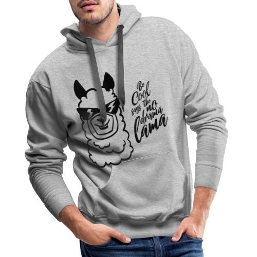 be cool says to the no drama lama - Männer Premium Hoodie