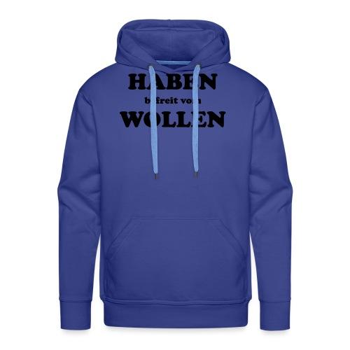 Haben befreit vom Wollen - Männer Premium Hoodie