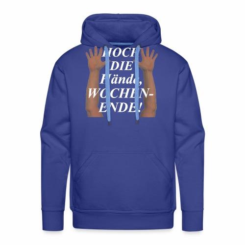 Hoch die Hände, Wochenende! - Männer Premium Hoodie