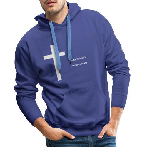 Ich bin katholisch. Aus Überzeugung. - Männer Premium Hoodie