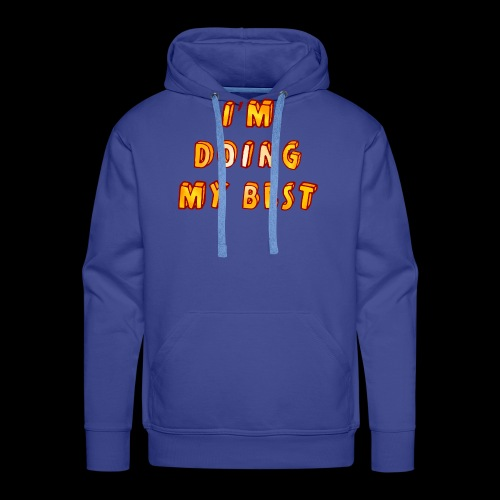 I m doing my best - Men's Premium Hoodie